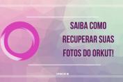 recuperar fotos do orkut